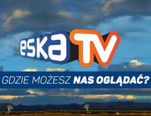 ESKA TV - gdzie oglądać? Zmiany od 28.09.2016